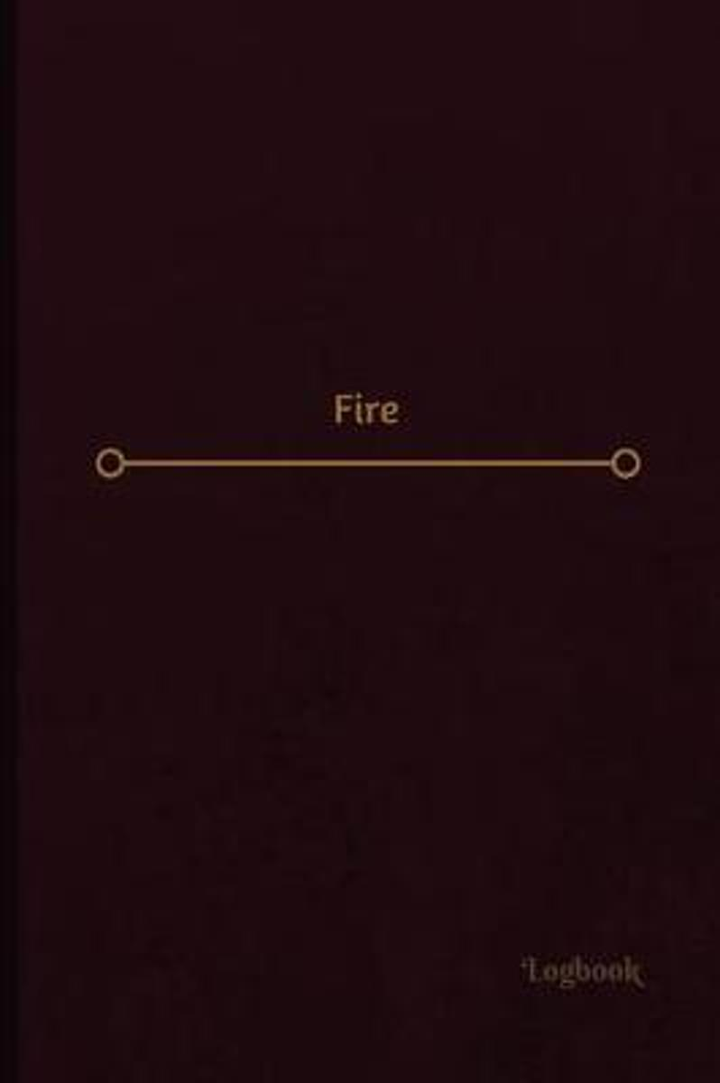 Fire Log (Logbook, Journal - 120 Pages, 6 X 9 Inches)