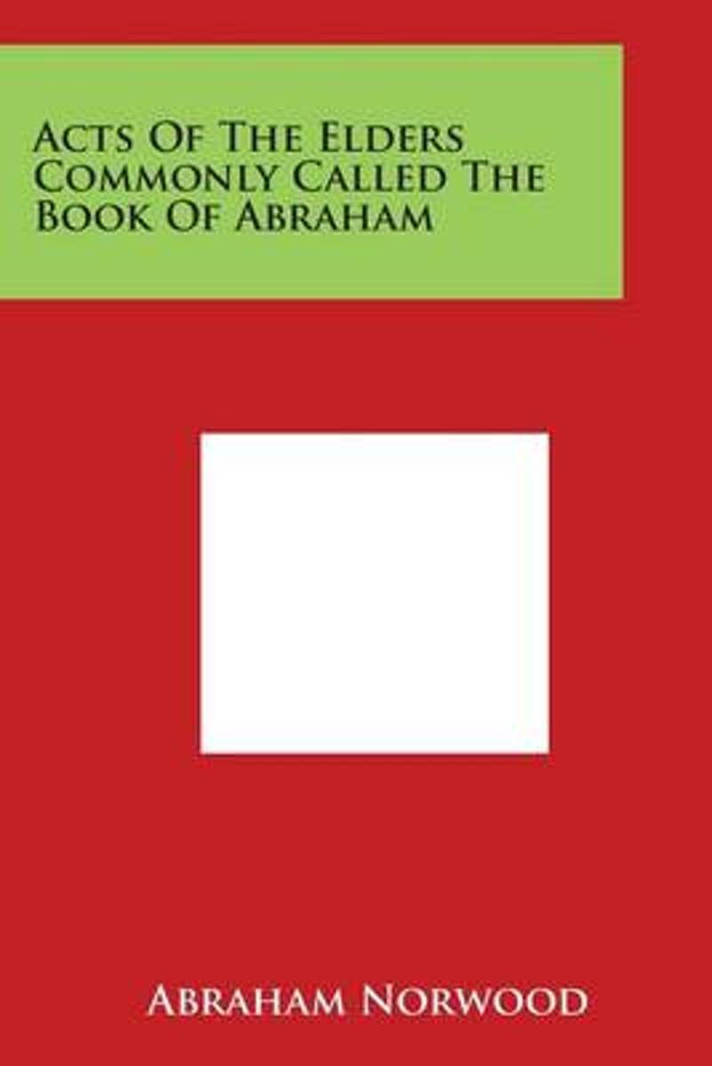 Acts of the Elders Commonly Called the Book of Abraham