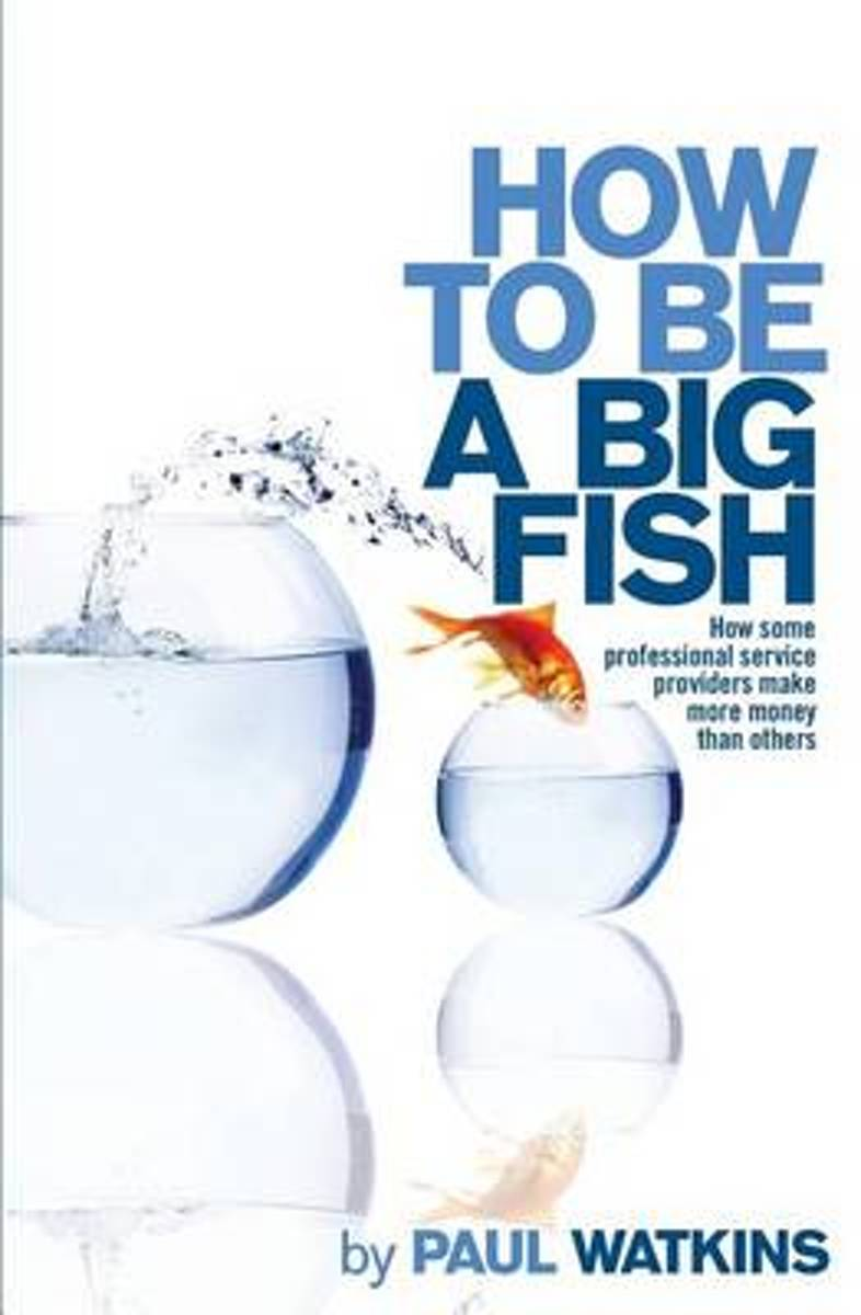 How to Be a Big Fish
