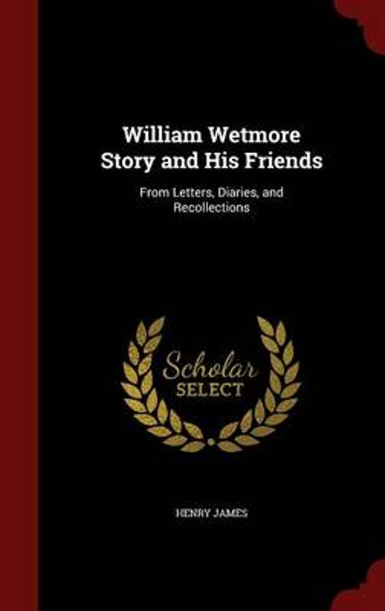 William Wetmore Story and His Friends