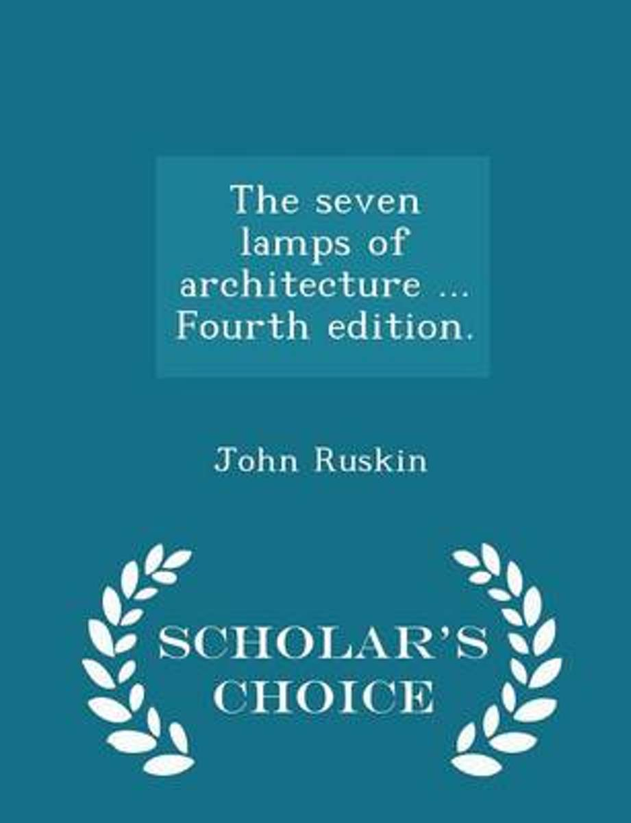 The Seven Lamps of Architecture ... Fourth Edition. - Scholar's Choice Edition