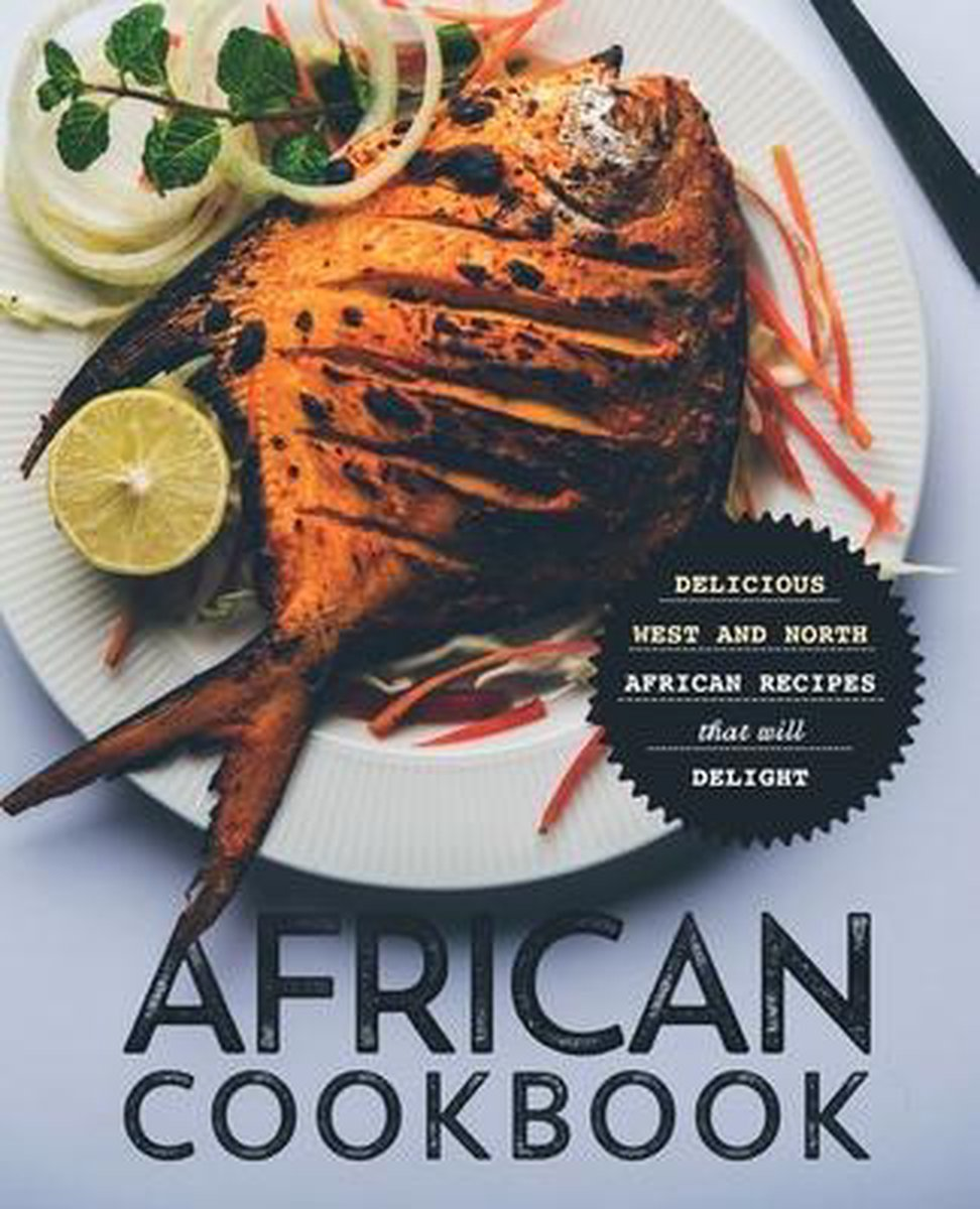 African Cookbook: Delicious West and North African Recipes that will Delight
