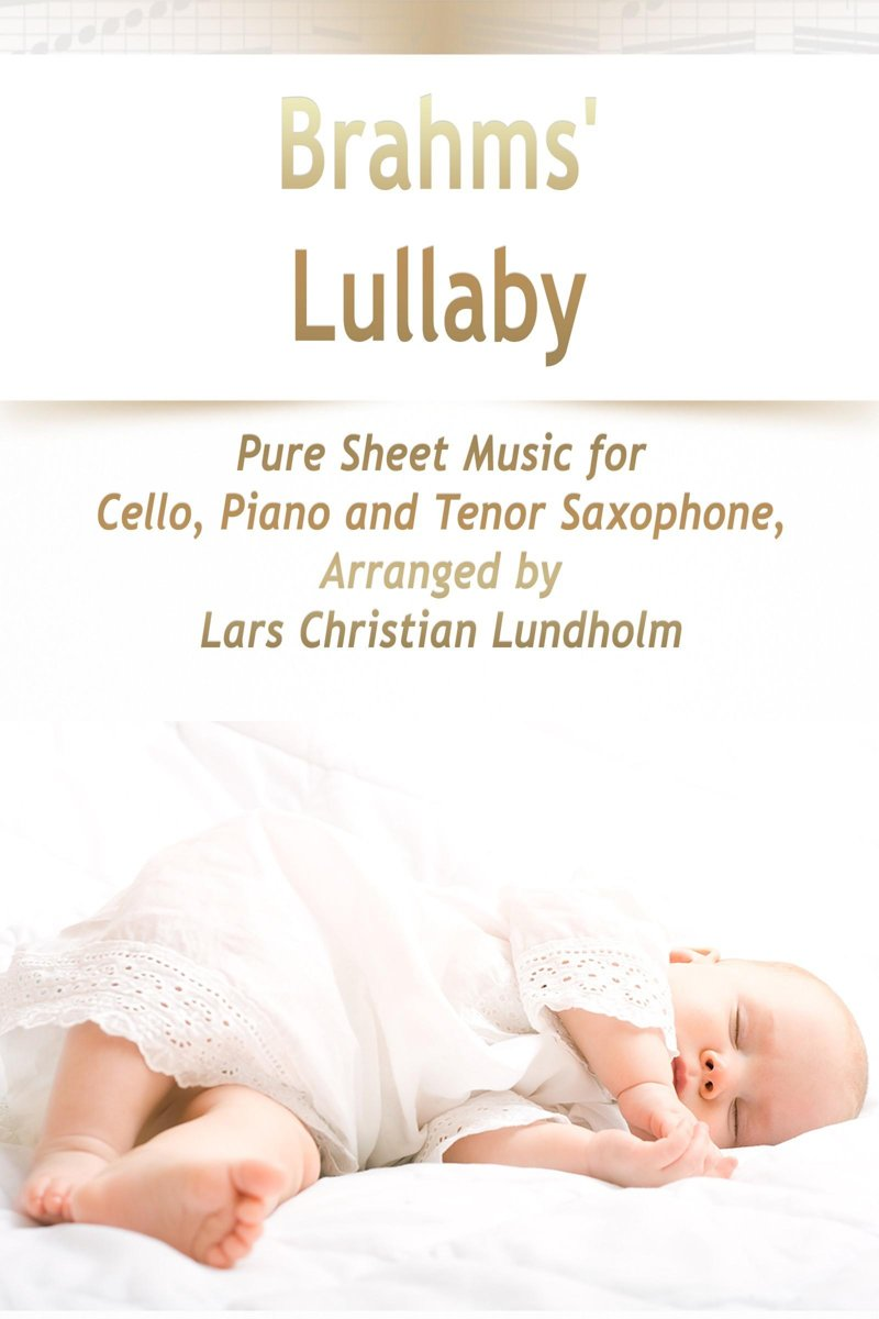 Brahms' Lullaby Pure Sheet Music for Cello, Piano and Tenor Saxophone, Arranged by Lars Christian Lundholm
