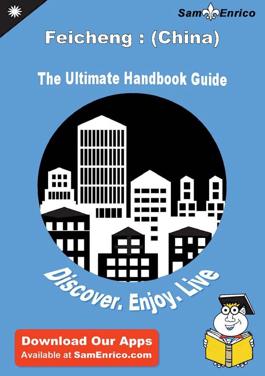 Ultimate Handbook Guide to Feicheng : (China) Travel Guide