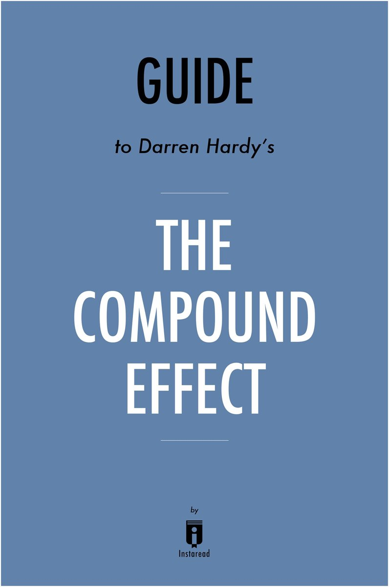 Guide to Darren Hardy's The Compound Effect by Instaread
