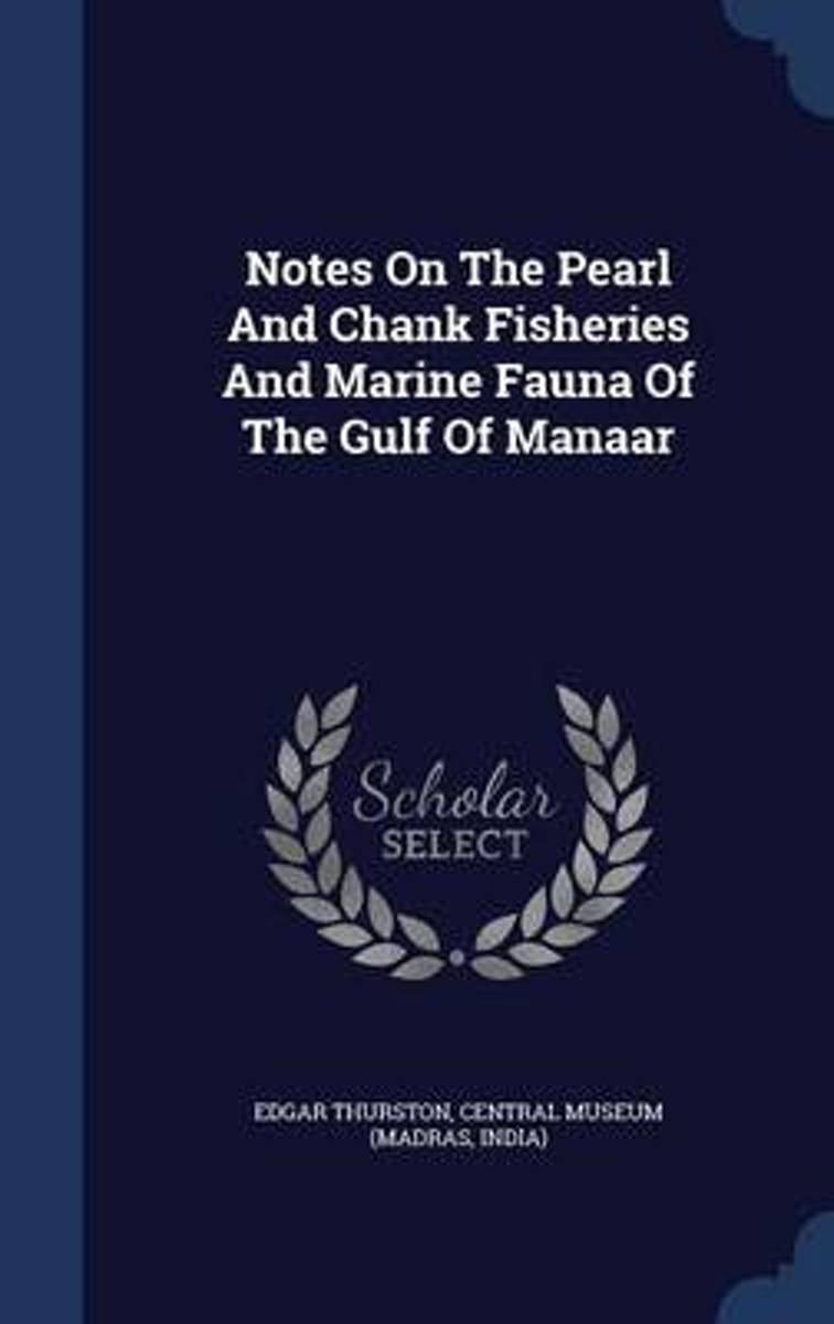 Notes on the Pearl and Chank Fisheries and Marine Fauna of the Gulf of Manaar