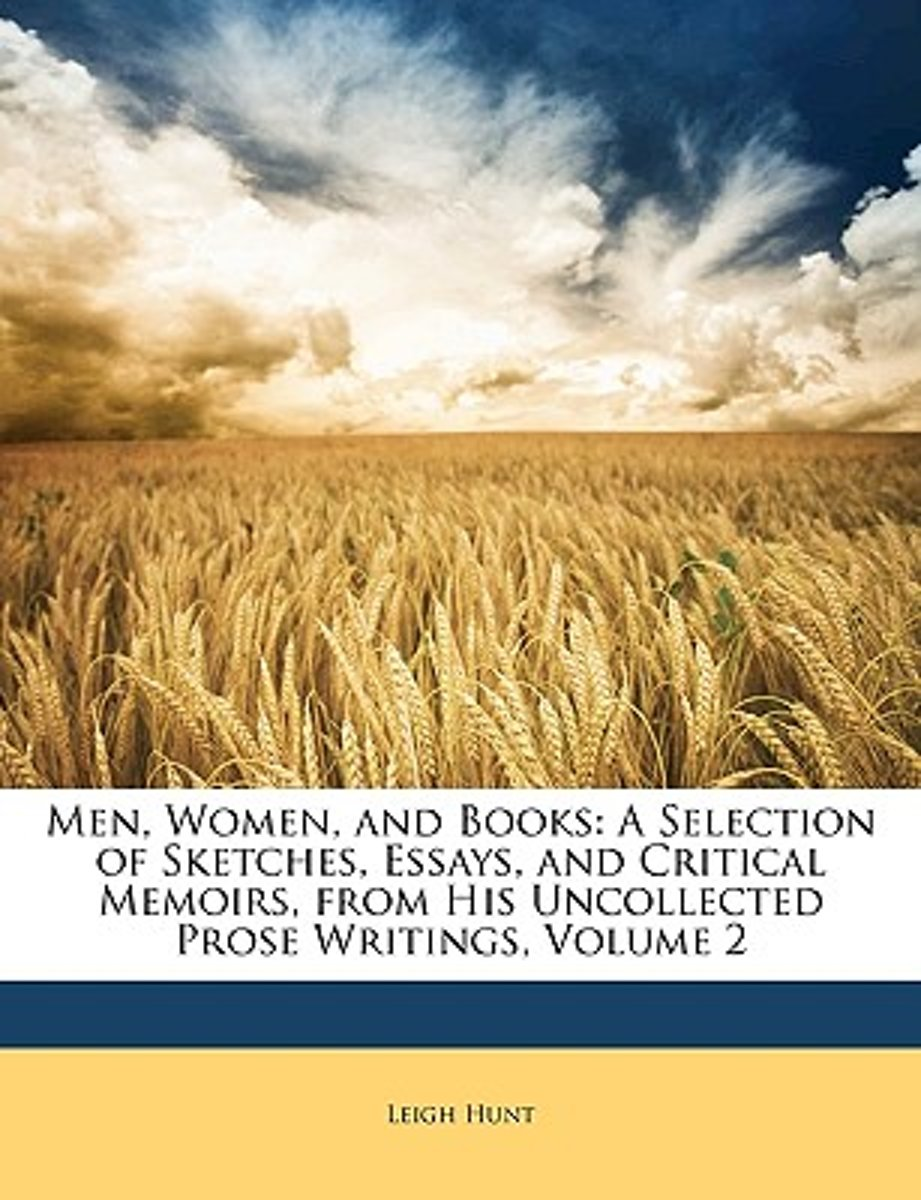 Men, Women, and Books: a Selection of Sketches, Essays, and Critical Memoirs, from His Uncollected Prose Writings, Volume 2