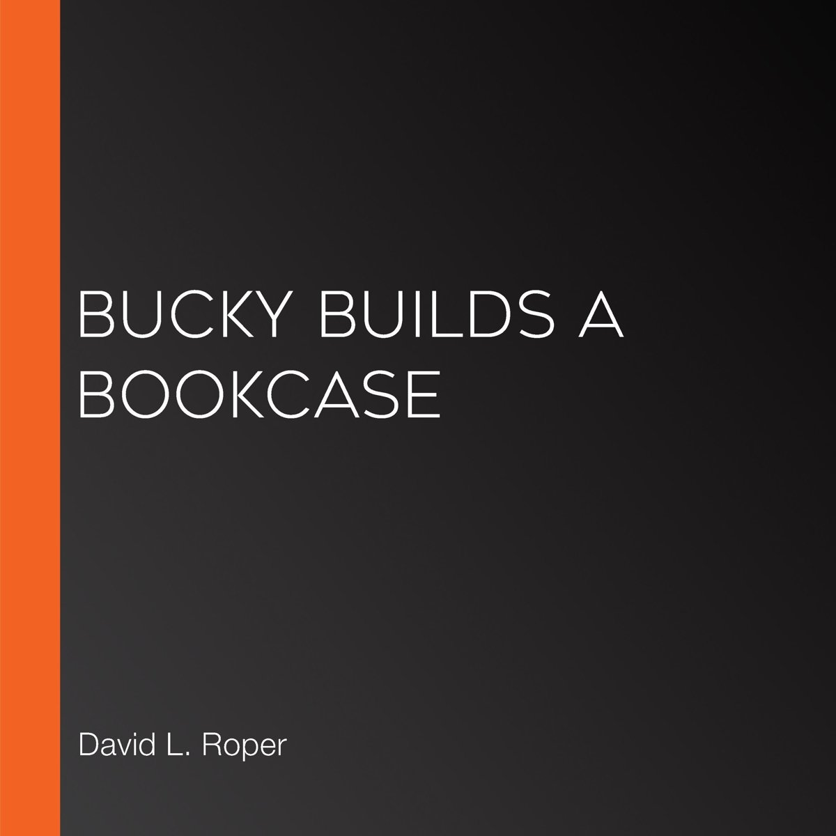 Bucky Builds a Bookcase