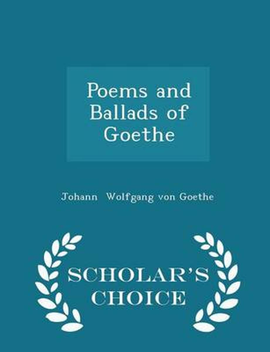 Poems and Ballads of Goethe - Scholar's Choice Edition
