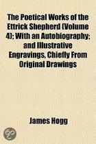 The Poetical Works of the Ettrick Shepherd Volume 4; With an Autobiography and Illustrative Engravings, Chiefly from Original Drawings