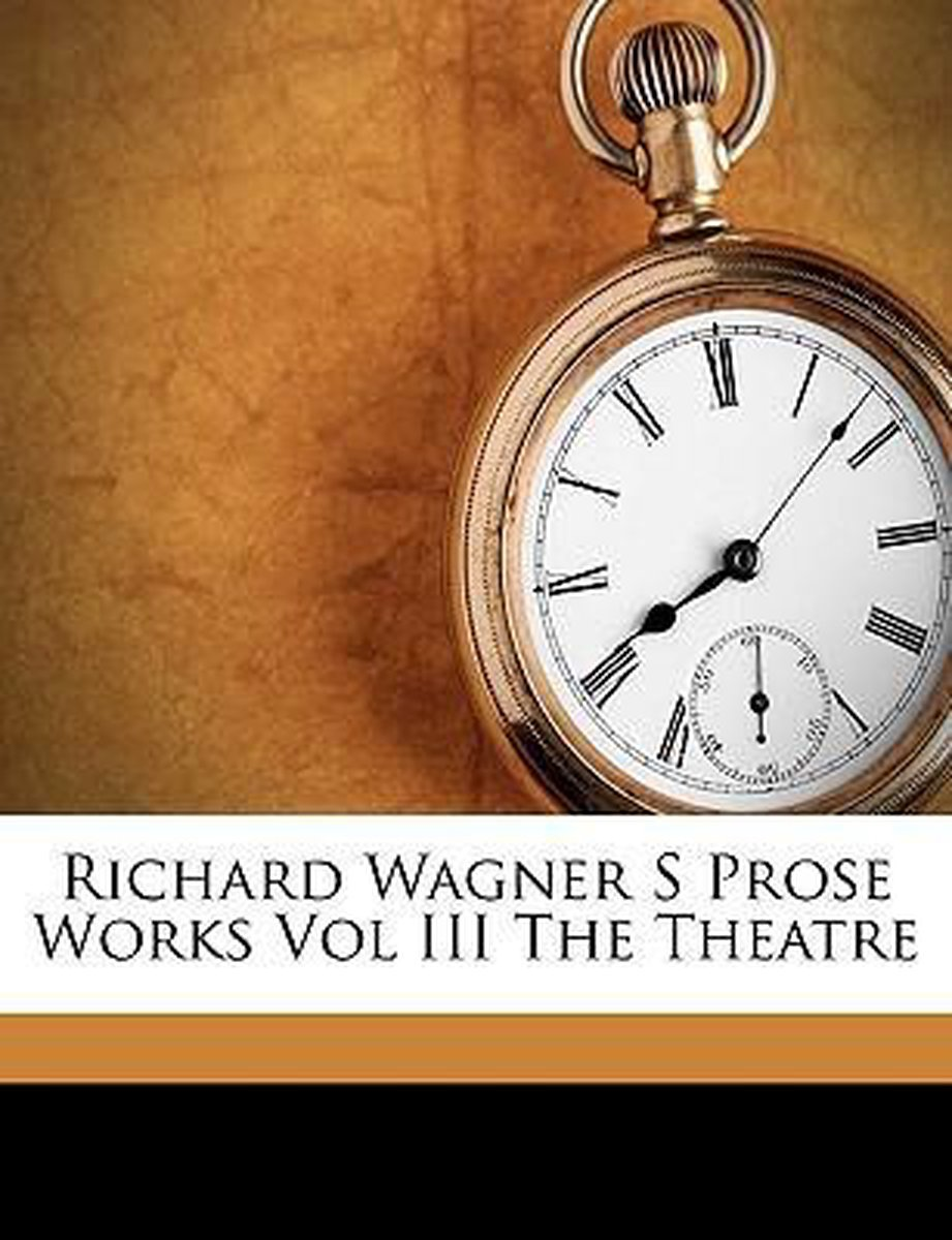 Richard Wagner S Prose Works Vol III the Theatre