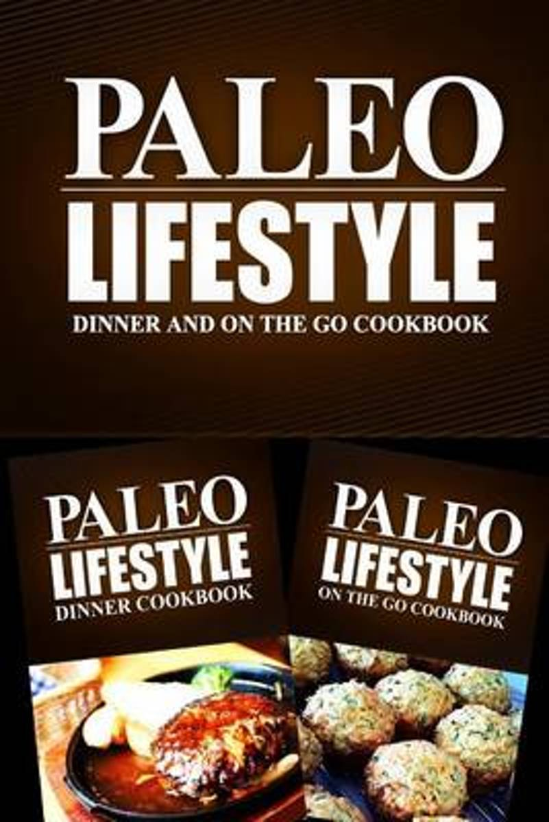 Paleo Lifestyle - Dinner and on the Go Cookbook