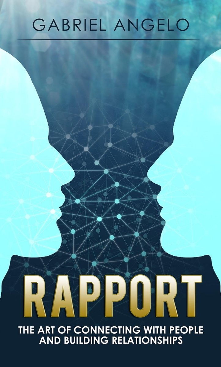 Rapport: The Art of Connecting with People and Building Relationships