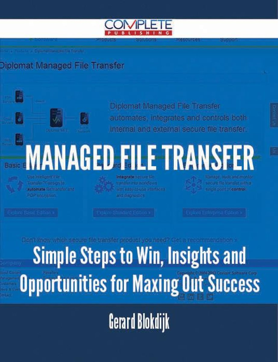 Managed File Transfer - Simple Steps to Win, Insights and Opportunities for Maxing Out Success