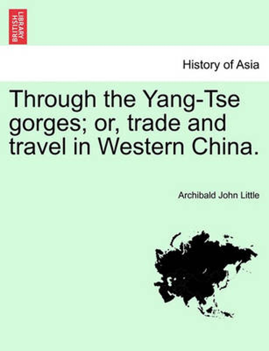 Through the Yang-Tse Gorges; Or, Trade and Travel in Western China.