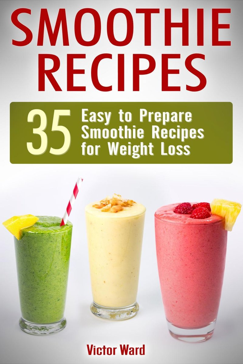 Smoothie Recipes: 35 Easy to Prepare Smoothie Recipes for Weight Loss