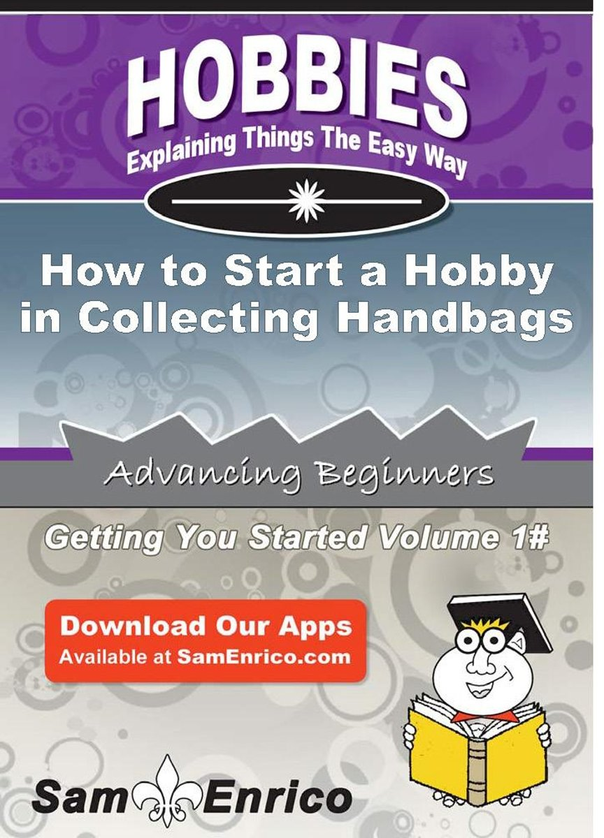 How to Start a Hobby in Collecting Handbags