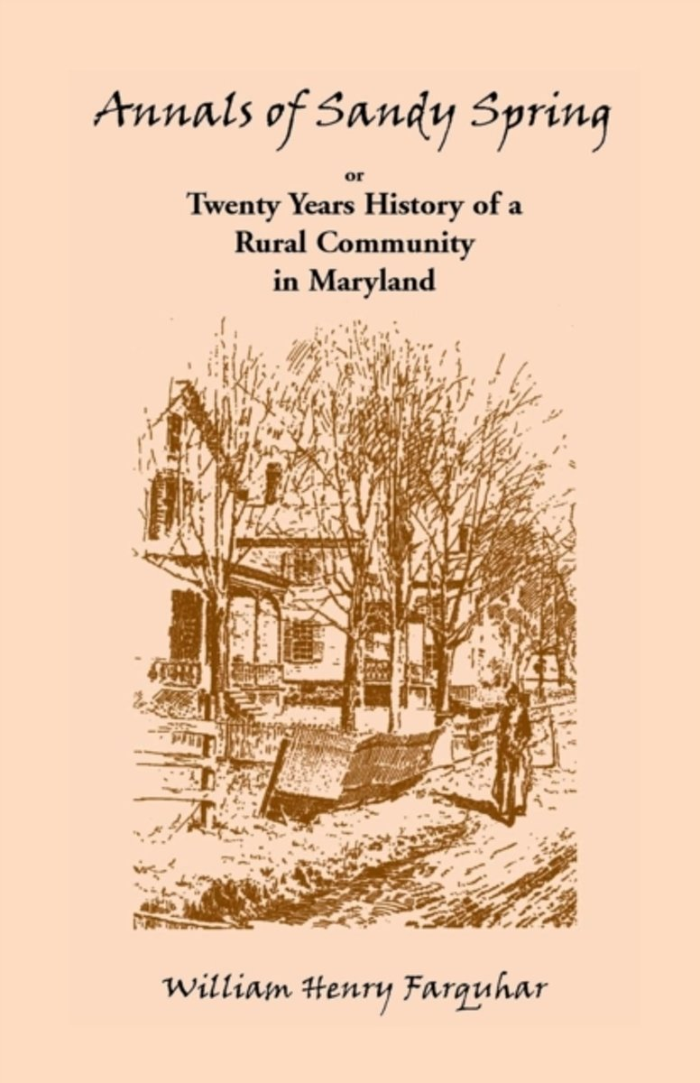 Annals of Sandy Spring, Twenty Years of History of a Rural Community in Maryland