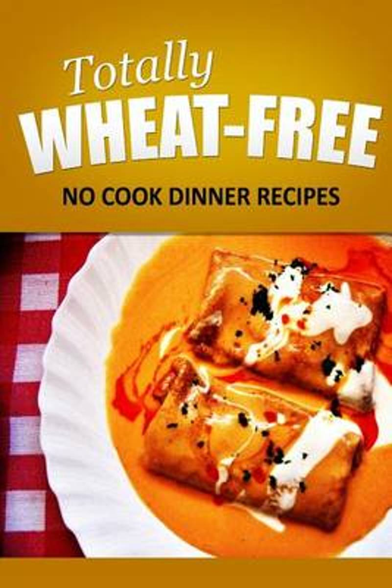 Totally Wheat Free - No Cook Dinner Recipes