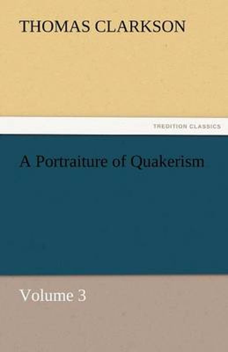 A Portraiture of Quakerism, Volume 3