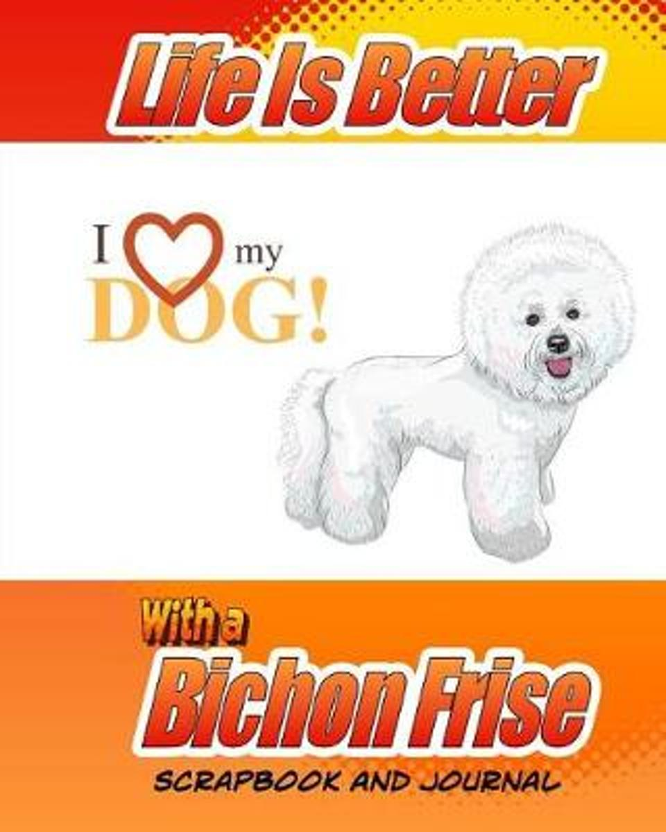 Life Is Better with a Bichon Frise Scrapbook and Journal