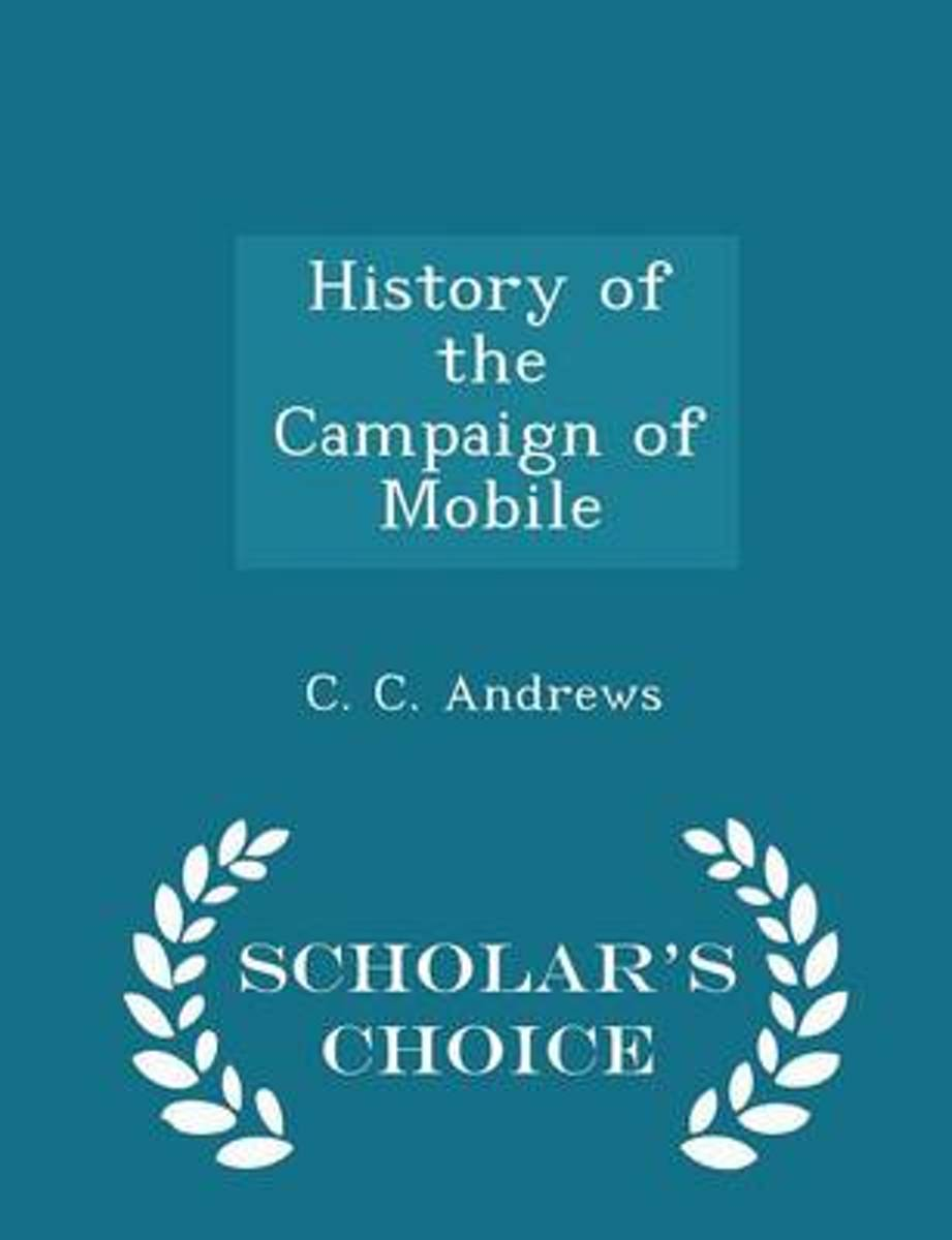 History of the Campaign of Mobile - Scholar's Choice Edition