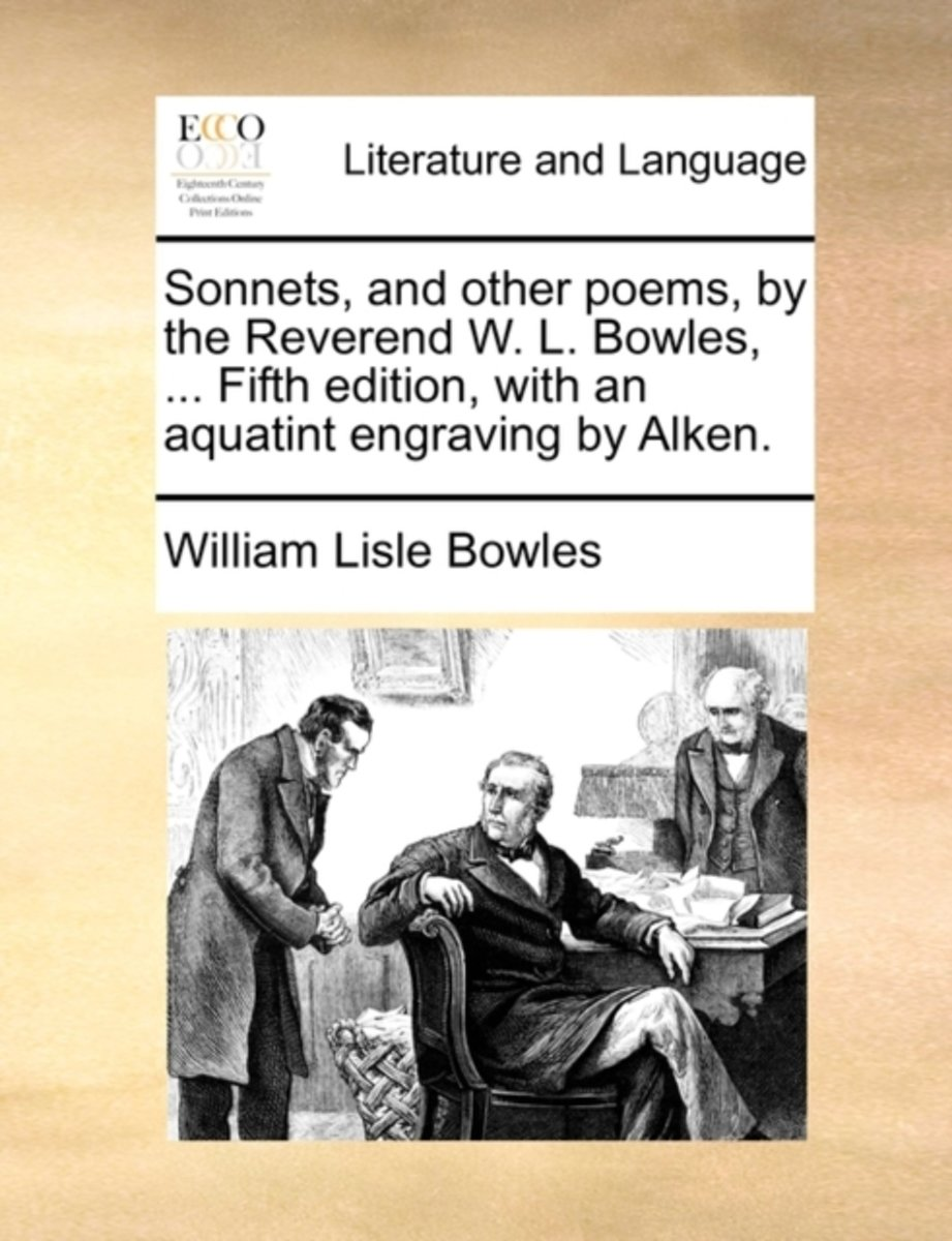 Sonnets, and Other Poems, by the Reverend W. L. Bowles, ... Fifth Edition, with an Aquatint Engraving by Alken