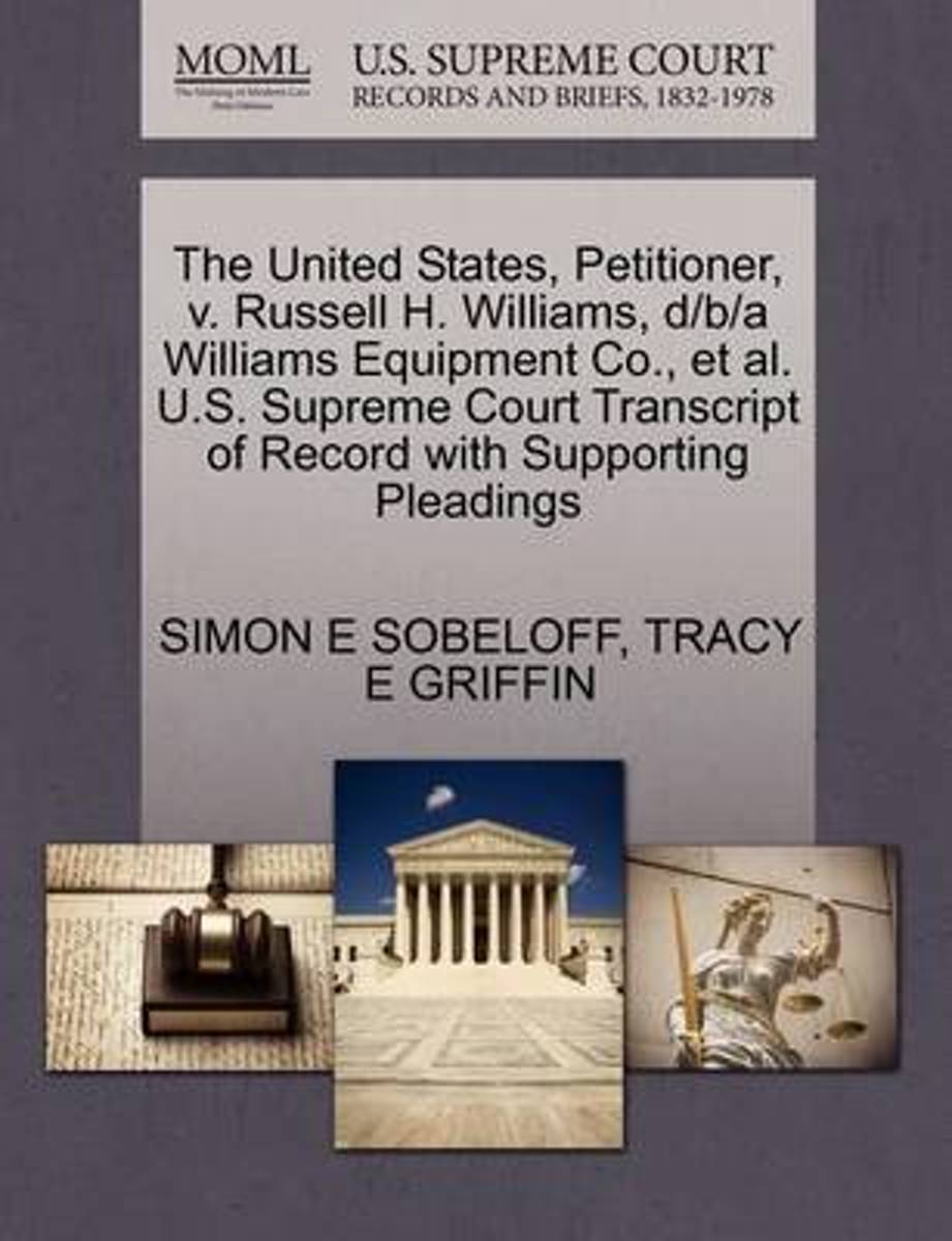 The United States, Petitioner, V. Russell H. Williams, D/B/A Williams Equipment Co., et al. U.S. Supreme Court Transcript of Record with Supporting Pleadings