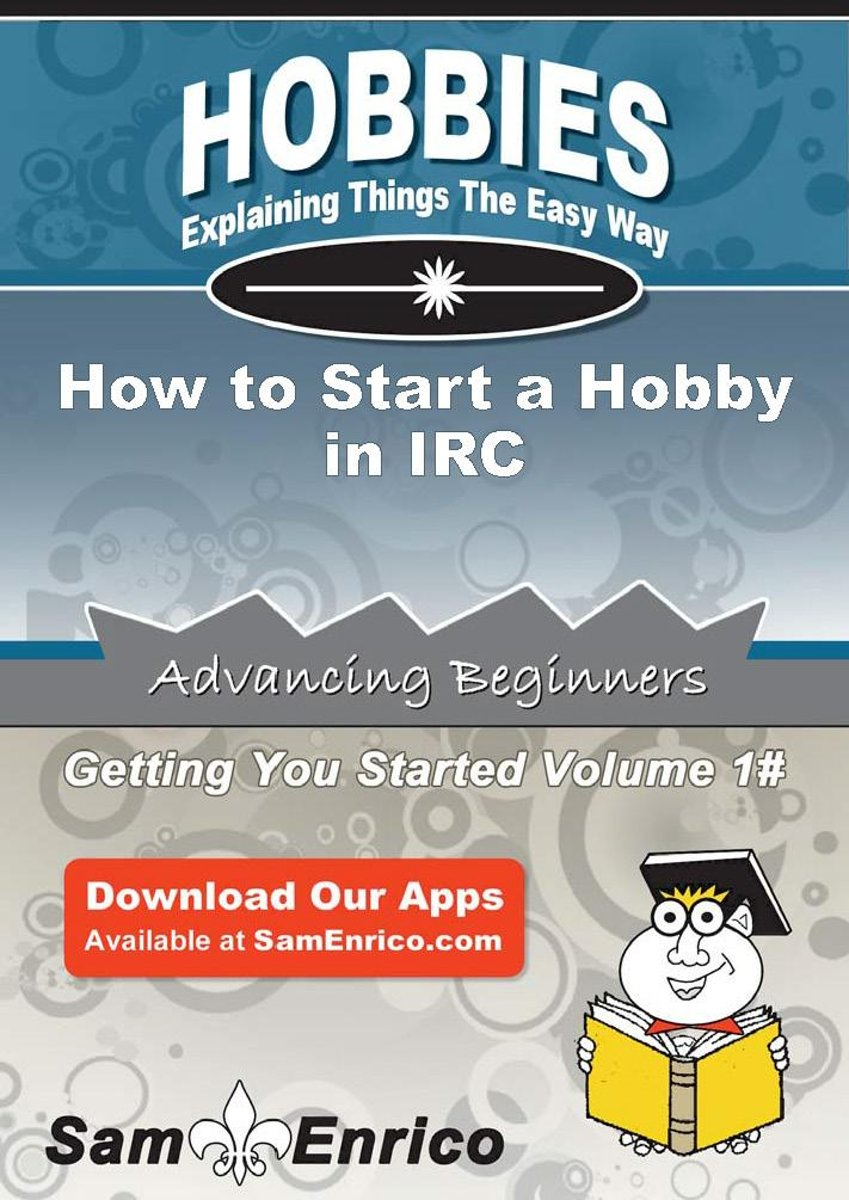 How to Start a Hobby in IRC