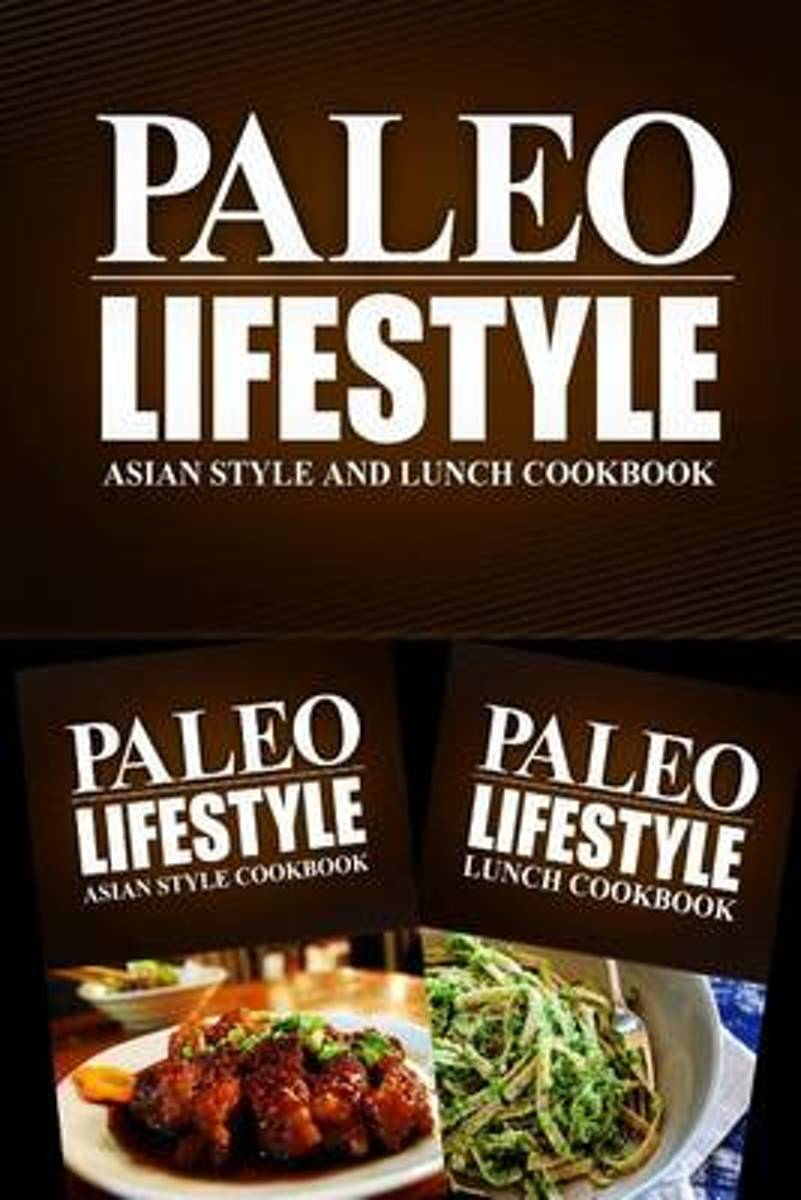 Paleo Lifestyle - Asian Style and Lunch Cookbook