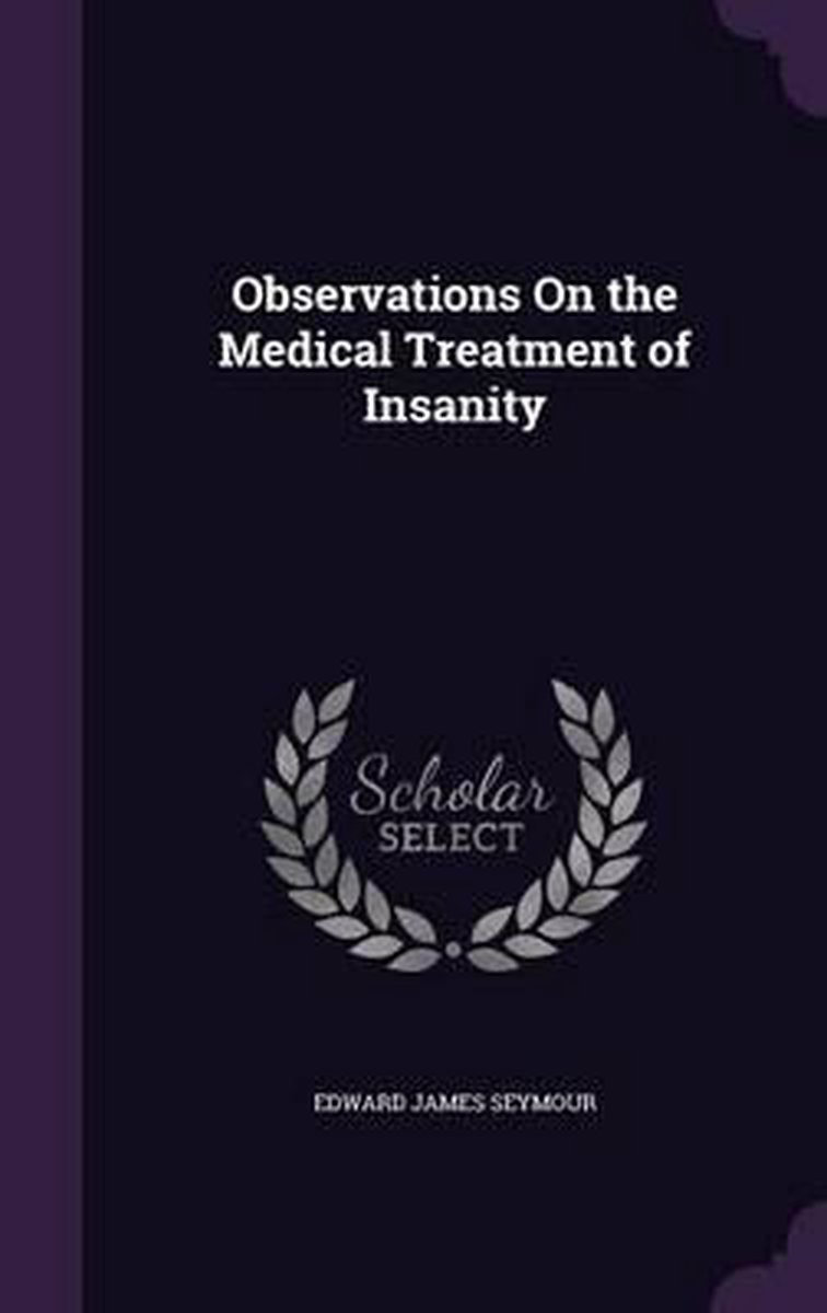 Observations on the Medical Treatment of Insanity