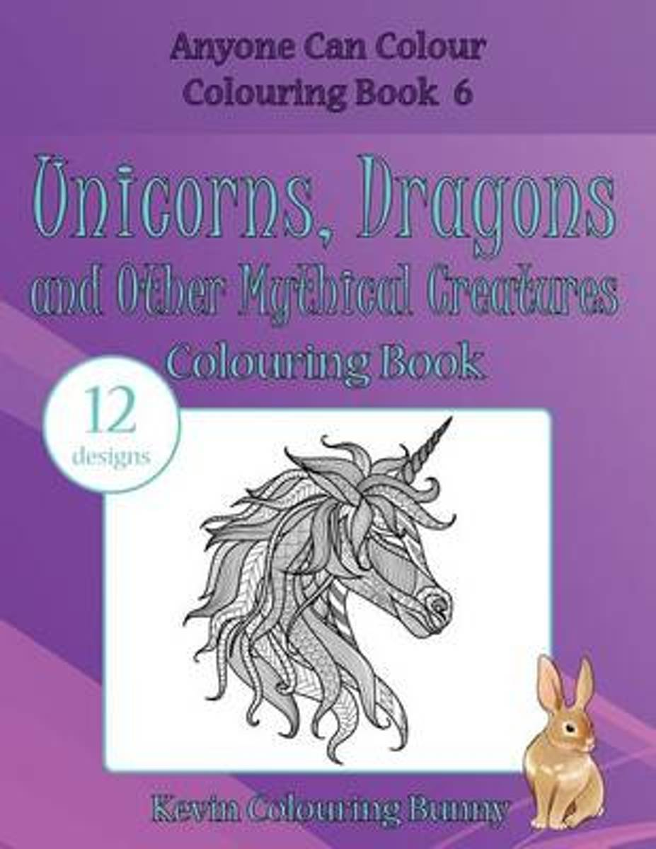 Unicorns, Dragons and Other Mythical Creatures Colouring Book