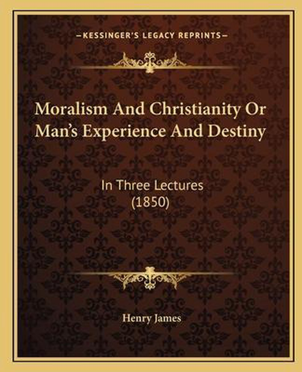 Moralism and Christianity or Man's Experience and Destiny