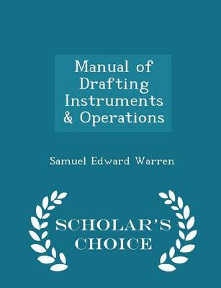 Manual of Drafting Instruments & Operations - Scholar's Choice Edition