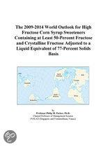The 2009-2014 World Outlook for High Fructose Corn Syrup Sweeteners Containing at Least 50-Percent Fructose and Crystalline Fructose Adjusted to a Liq
