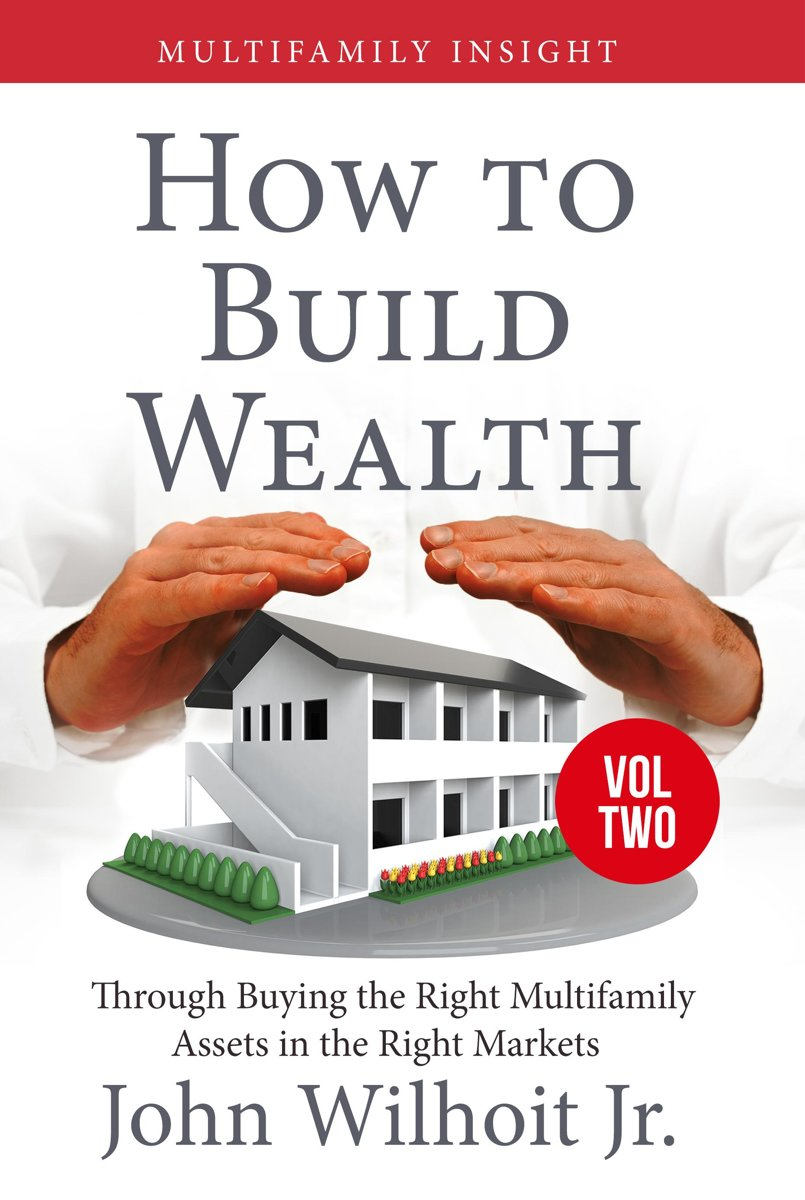 Multifamily Insight Vol 2: How to Build Wealth Through Buying the Right Multifamily Assets in the Right Markets