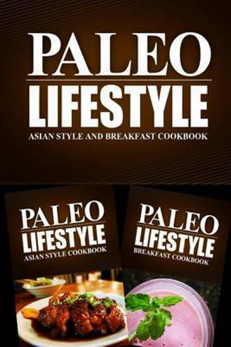 Paleo Lifestyle - Asian Style and Breakfast Cookbook