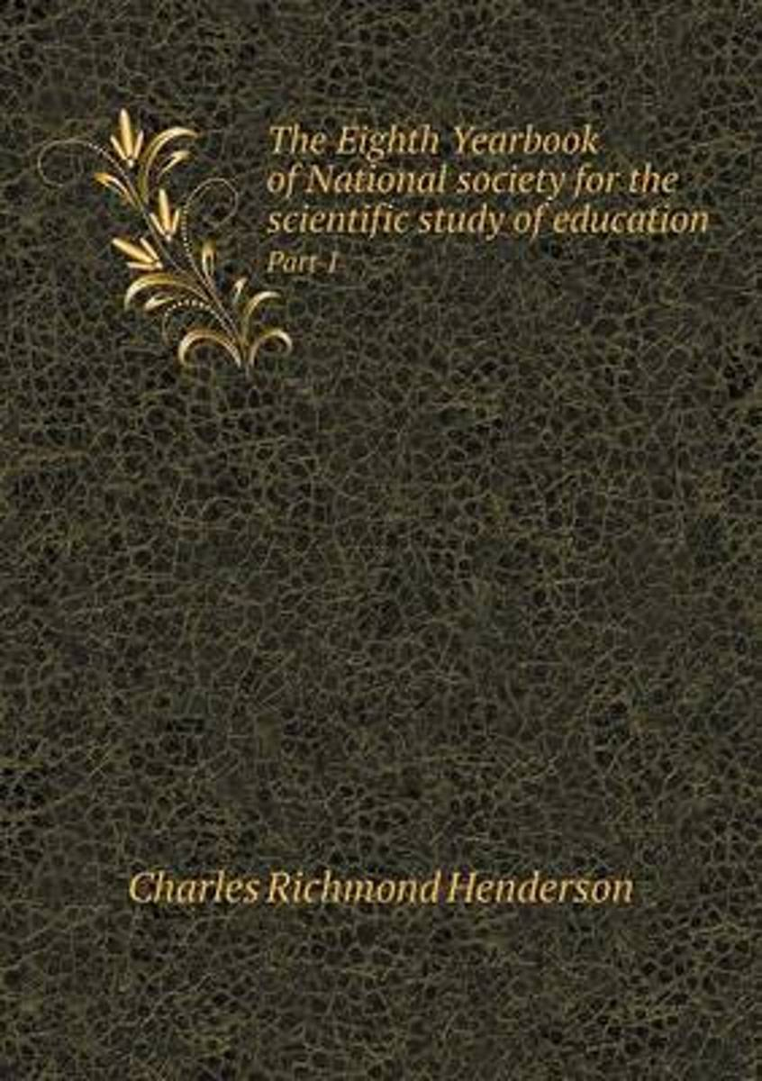 The Eighth Yearbook of National Society for the Scientific Study of Education Part 1