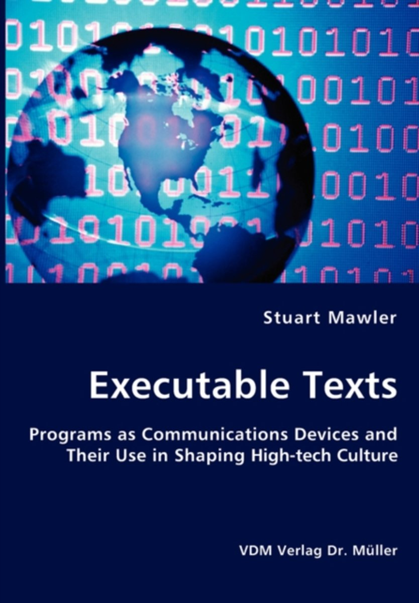 Executable Texts - Programs as Communications Devices and Their Use in Shaping High-Tech Culture