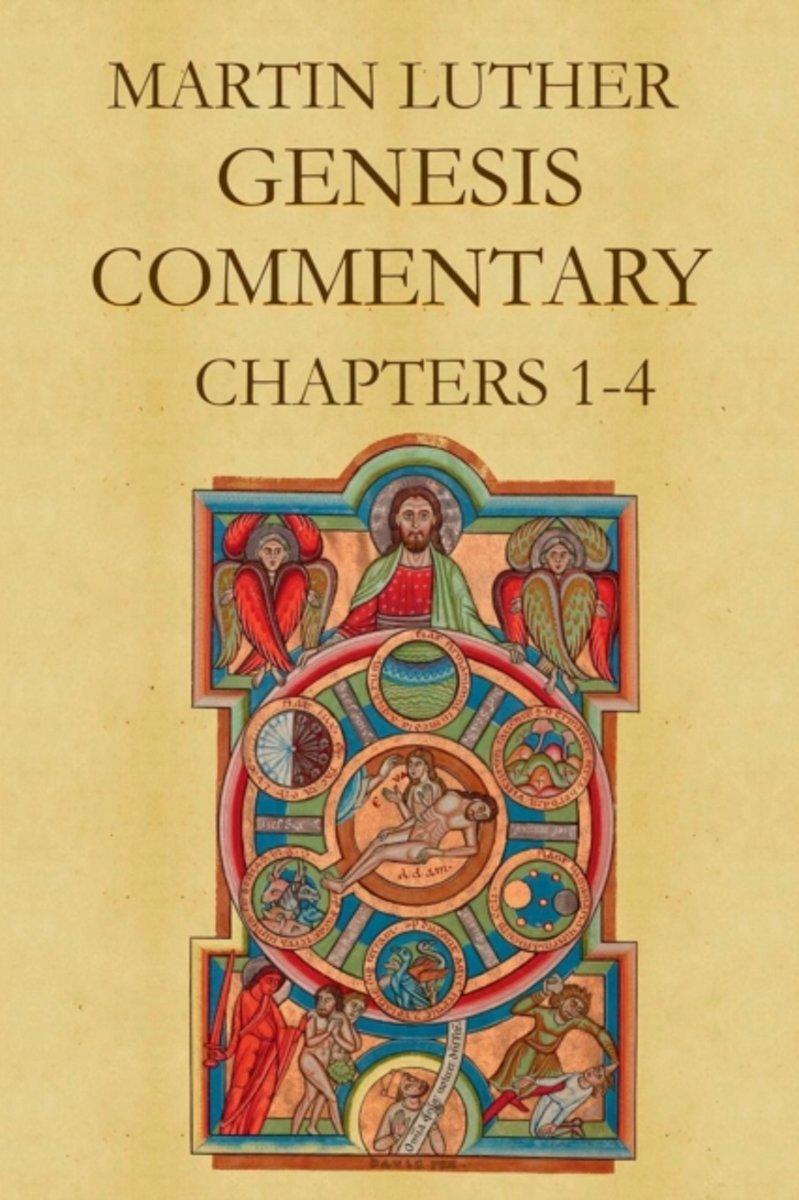 Martin Luther's Commentary on Genesis (Chapters 1-4)