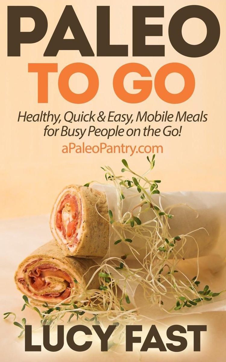 Paleo To Go: Quick & Easy Mobile Meals for Busy People on the Go!