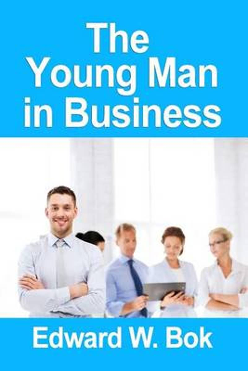 The Young Man in Business [Edward William BOK]