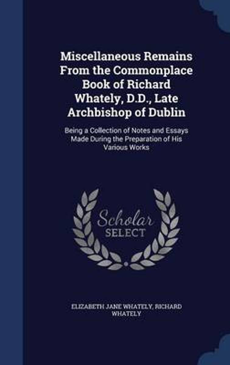 Miscellaneous Remains from the Commonplace Book of Richard Whately, D.D., Late Archbishop of Dublin