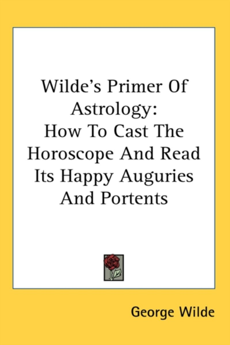 Wilde's Primer Of Astrology: How To Cast
