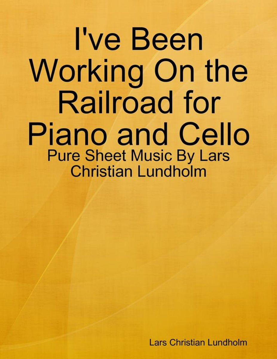 I've Been Working On the Railroad for Piano and Cello - Pure Sheet Music By Lars Christian Lundholm