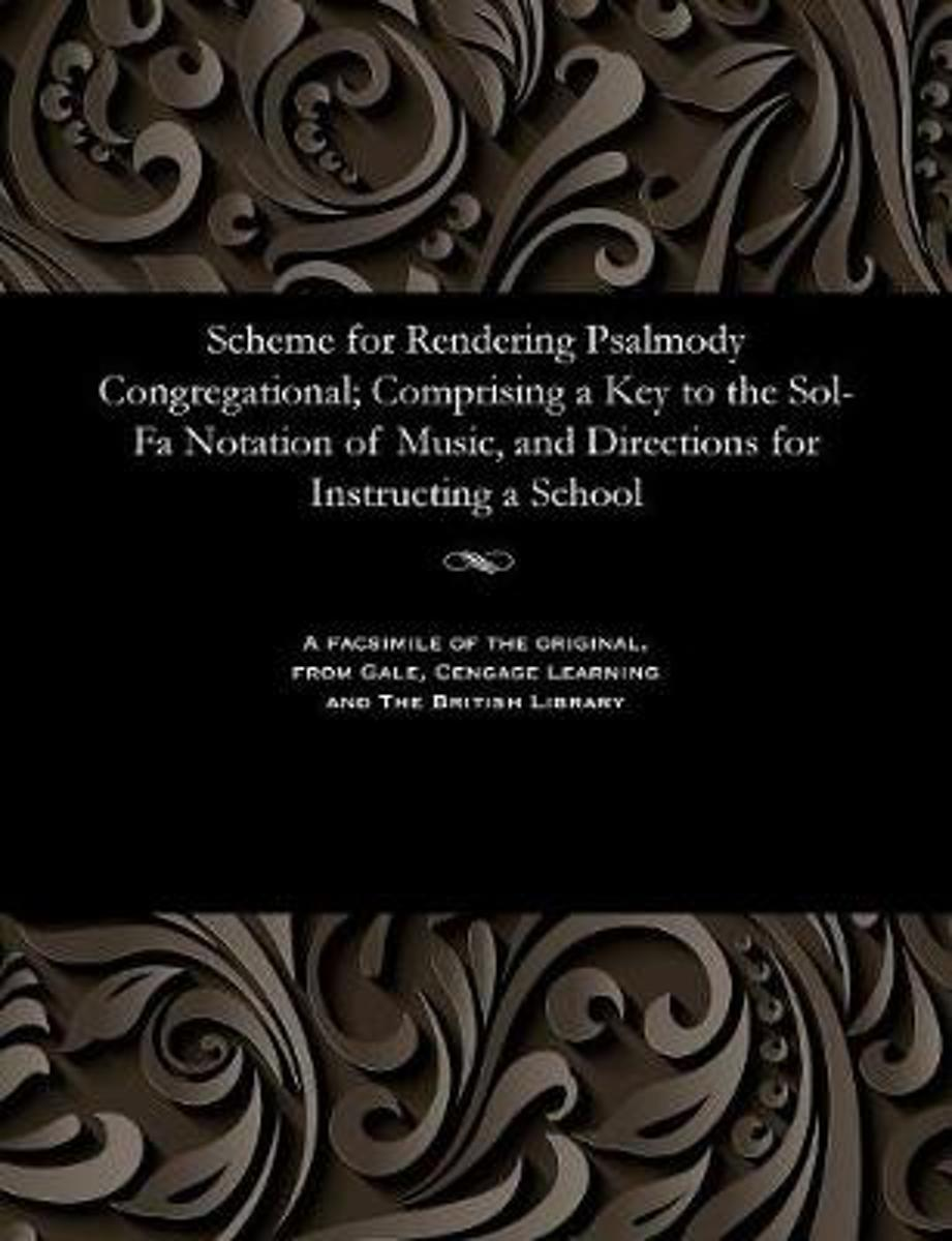 Scheme for Rendering Psalmody Congregational; Comprising a Key to the Sol-Fa Notation of Music, and Directions for Instructing a School