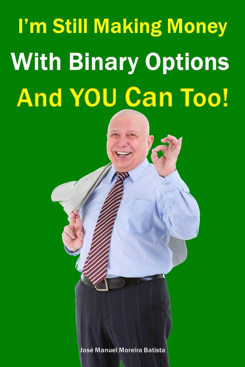 I'm still making money with binary options – and YOU can too!