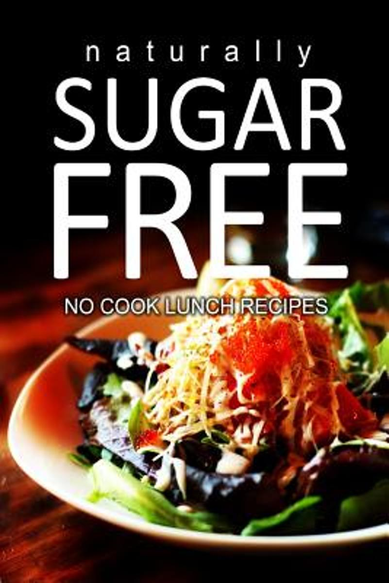 Naturally Sugar-Free - No Cook Lunch Recipes