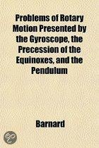 Problems of Rotary Motion Presented by the Gyroscope, the Precession of the Equinoxes, and the Pendulum