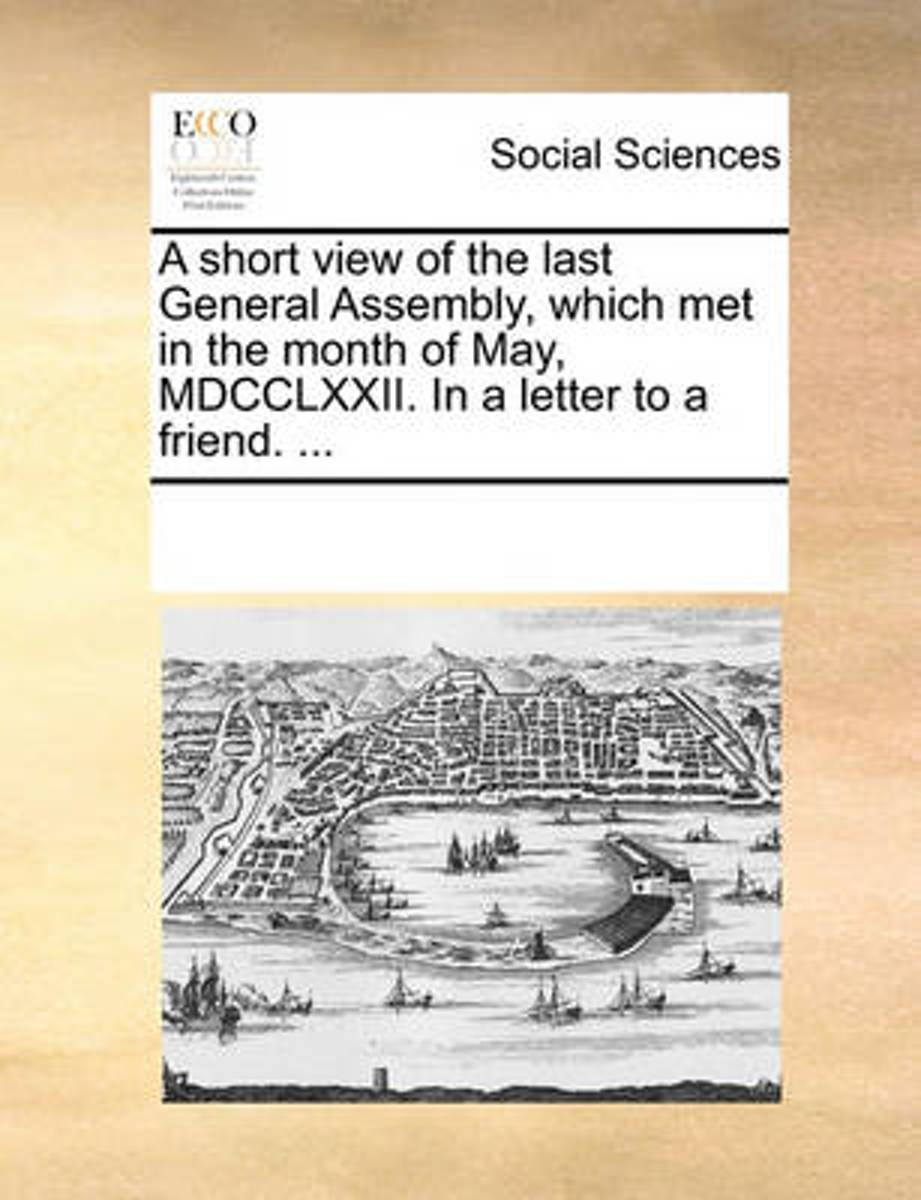 A Short View of the Last General Assembly, Which Met in the Month of May, MDCCLXXII. in a Letter to a Friend. ...